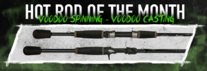 Voodoo Casting and Spinning Rod Combo, Hot Rod of the Month